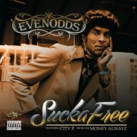 "NEW MUSIC: ""Sucka Free"" by EvenOdds ft. City P (Prod. Money Alwayz)"