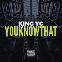"NEW MUSIC: King YC - ""You Know That"""