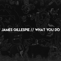 "NEW TUNE: James Gillespie - ""What You Do"""