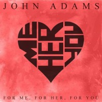 "Singer/Songwriter John Adams releases new single ""For Me, For Her, For You"""
