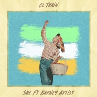 "NEW TUNE: El Train's ""She"" ft. Barney Artist"